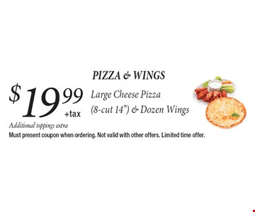 pizza & wings $19.99+tax Large Cheese Pizza (8-cut 14