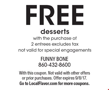FREE desserts with the purchase of 2 entrees. Excludes tax. Not valid for special engagements. With this coupon. Not valid with other offers or prior purchases. Offer expires 9/8/17. Go to LocalFlavor.com for more coupons.