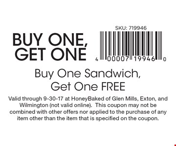 Buy one, get one: Buy One Sandwich, Get One FREE. Valid through 9-30-17 at HoneyBaked of Glen Mills, Exton, and Wilmington (not valid online). This coupon may not be combined with other offers nor applied to the purchase of any item other than the item that is specified on the coupon.