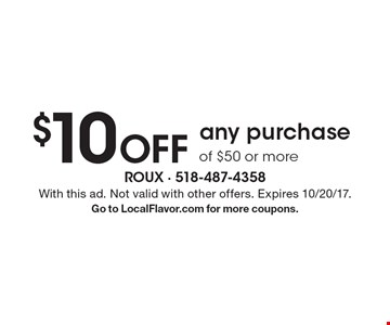 $10 Off any purchase of $50 or more. With this ad. Not valid with other offers. Expires 10/20/17. Go to LocalFlavor.com for more coupons.