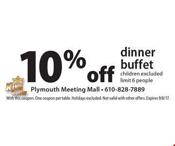 10% off dinner buffet. Children excluded. Limit 6 people. With this coupon. One coupon per table. Holidays excluded. Not valid with other offers. Expires 9/8/17.