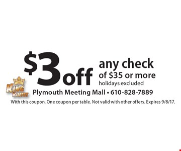 $3 off any check of $35 or more. Holidays excluded. With this coupon. One coupon per table. Not valid with other offers. Expires 9/8/17.