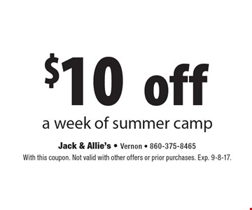$10 off a week of summer camp. With this coupon. Not valid with other offers or prior purchases. Exp. 9-8-17.