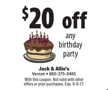 $20 off any birthday party. With this coupon. Not valid with other offers or prior purchases. Exp. 9-8-17.