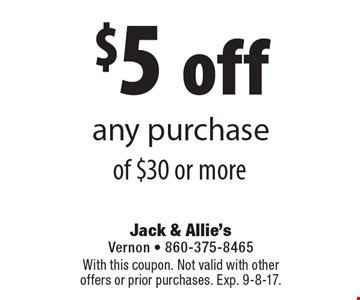 $5 off any purchase of $30 or more. With this coupon. Not valid with other offers or prior purchases. Exp. 9-8-17.