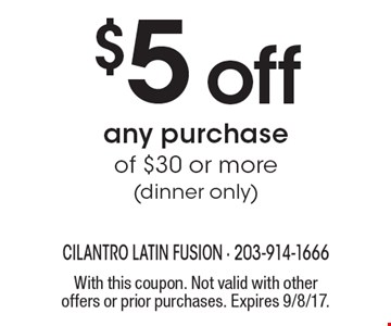 $5 off any purchase of $30 or more (dinner only). With this coupon. Not valid with other offers or prior purchases. Expires 9/8/17.