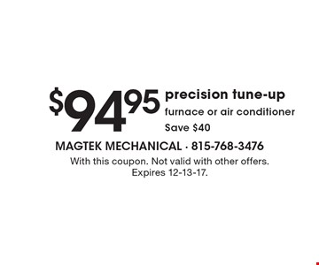 $94.95 precision tune-up furnace or air conditioner. Save $40. With this coupon. Not valid with other offers. Expires 12-13-17.
