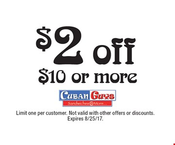 $2 off $10 or more. Limit one per customer. Not valid with other offers or discounts. Expires 8/25/17.
