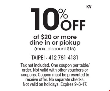 10% off of $20 or more. Dine in or pickup (max. discount $15). Tax not included. One coupon per table/order. Not valid with other vouchers or coupons. Coupon must be presented to receive offer. No separate checks. Not valid on holidays. Expires 9-8-17.