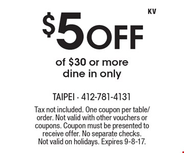 $5 off of $30 or more. Dine in only. Tax not included. One coupon per table/order. Not valid with other vouchers or coupons. Coupon must be presented to receive offer. No separate checks. Not valid on holidays. Expires 9-8-17.