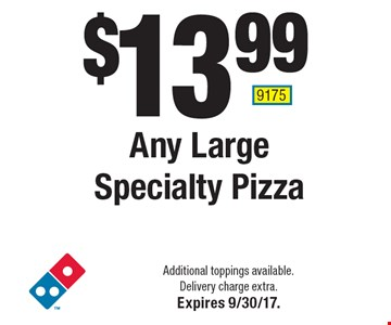 $13.99 Any Large Specialty Pizza. Additional toppings available. Delivery charge extra. Expires 9/30/17. 9175