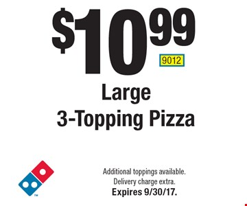 $10.99 Large 3-Topping Pizza. Additional toppings available. Delivery charge extra. Expires 9/30/17. 9012