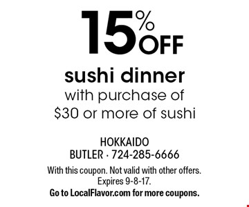 15% OFF sushi dinner with purchase of $30 or more of sushi. With this coupon. Not valid with other offers. Expires 9-8-17. Go to LocalFlavor.com for more coupons.