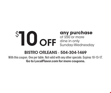 $10 Off any purchase of $50 or more. dine in only Sunday-Wednesday. With this coupon. One per table. Not valid with any other specials. Expires 10-13-17. Go to LocalFlavor.com for more coupons.