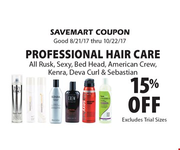 15% off Professional Hair Care. All Rusk, Sexy, Bed Head, American Crew, Kenra, Deva Curl & Sebastian. SAVEMART COUPON. Good 8/21/17 thru 10/22/17