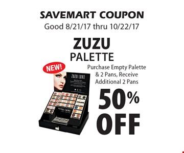 50% off ZuZu Palette Purchase Empty Palette & 2 Pans, Receive Additional 2 Pans. SAVEMART COUPON. Good 8/21/17 thru 10/22/17.