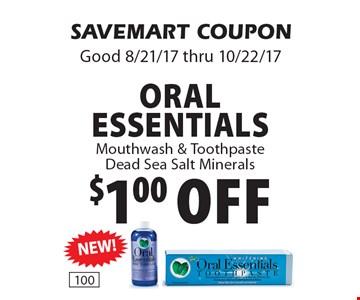 $1.00 off Oral Essentials Mouthwash & Toothpaste Dead Sea Salt Minerals. SAVEMART COUPON. Good 8/21/17 thru 10/22/17
