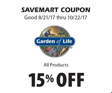 15% off Garden Of LIfe All Products. SAVEMART COUPON. Good 8/21/17 thru 10/22/17.