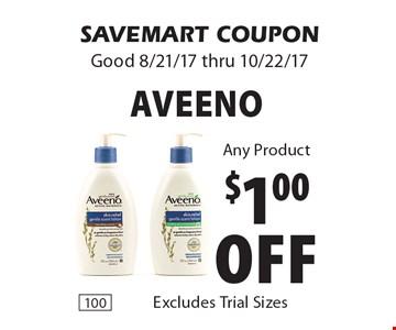 $1.00 off Aveeno Any Product. SAVEMART COUPON. Good 8/21/17 thru 10/22/17.