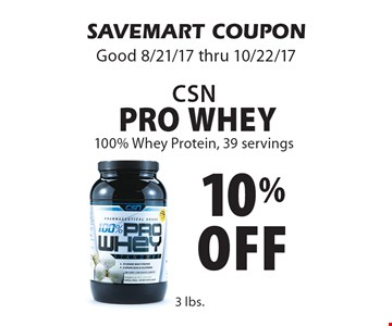 10% off CSN Pro Whey 100% Whey Protein, 39 servings. SAVEMART COUPON. Good 8/21/17 thru 10/22/17.
