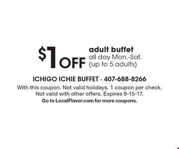 $1 Off adult buffet all day Mon.-Sat. (up to 5 adults). With this coupon. Not valid holidays. 1 coupon per check. Not valid with other offers. Expires 9-15-17. Go to LocalFlavor.com for more coupons.