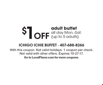 $1 Off adult buffet all day Mon.-Sat. (up to 5 adults). With this coupon. Not valid holidays. 1 coupon per check. Not valid with other offers. Expires  10-27-17. Go to LocalFlavor.com for more coupons.