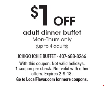 $1 OFF adult dinner buffet. Mon-Thurs only (up to 4 adults). With this coupon. Not valid holidays. 1 coupon per check. Not valid with other offers. Expires 2-9-18. Go to LocalFlavor.com for more coupons.