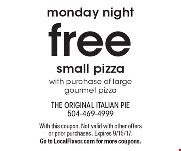 Monday night - Free small pizza with purchase of large gourmet pizza. With this coupon. Not valid with other offers or prior purchases. Expires 9/15/17. Go to LocalFlavor.com for more coupons.