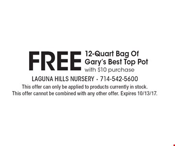 Free 12-Quart Bag Of Gary's Best Top Pot with $10 purchase. This offer can only be applied to products currently in stock. This offer cannot be combined with any other offer. Expires 10/13/17.