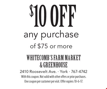 $10 off any purchase of $75 or more. With this coupon. Not valid with other offers or prior purchases. One coupon per customer per visit. Offer expires 10-6-17.