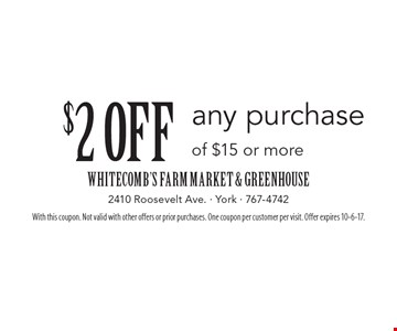 $2 off any purchase of $15 or more. With this coupon. Not valid with other offers or prior purchases. One coupon per customer per visit. Offer expires 10-6-17.
