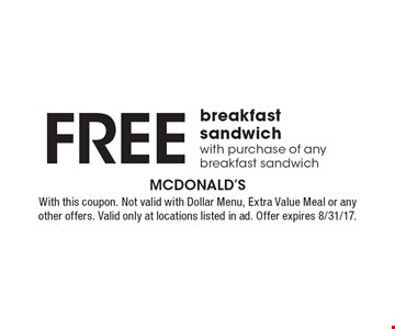 Free breakfast sandwich with purchase of any breakfast sandwich. With this coupon. Not valid with Dollar Menu, Extra Value Meal or any other offers. Valid only at locations listed in ad. Offer expires 8/31/17.