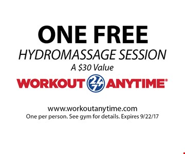 ONE FREE HYDROMASSAGE SESSION A $30 Value. www.workoutanytime.com. One per person. See gym for details. Expires 9/22/17