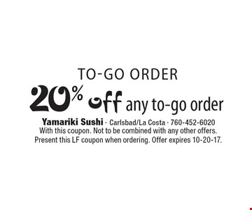 To-Go Order. 20% Off Any To-Go Order. With this coupon. Not to be combined with any other offers. Present this LF coupon when ordering.  Offer expires 10-20-17.