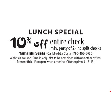 Lunch special 10% off entire check min. party of 2 - no split checks. With this coupon. Dine in only. Not to be combined with any other offers. Present this LF coupon when ordering. Offer expires 3-16-18.