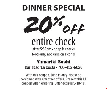 Dinner Special. 20% off entire check. After 5:30pm. No split checks. Food only, not valid on alcohol. With this coupon. Dine in only. Not to be combined with any other offers. Present this LF coupon when ordering. Offer expires 5-18-18.