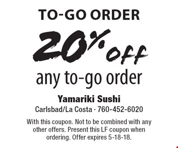 To-Go Order. 20% off any to-go order. With this coupon. Not to be combined with any other offers. Present this LF coupon when ordering. Offer expires 5-18-18.
