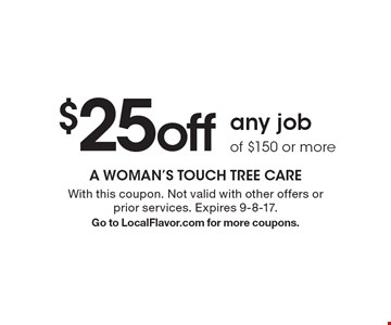 $25 off any job of $150 or more. With this coupon. Not valid with other offers or prior services. Expires 9-8-17. Go to LocalFlavor.com for more coupons.