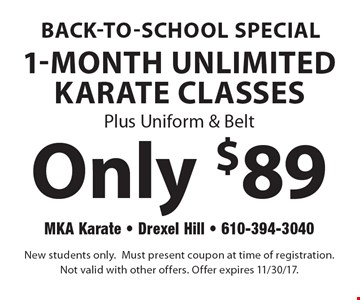 Back-to-school special Only $89 1-Month Unlimited Karate Classes Plus Uniform & Belt. New students only. Must present coupon at time of registration. Not valid with other offers. Offer expires 11/30/17.