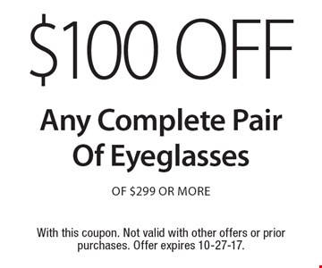 $100 Off Any Complete Pair Of Eyeglasses Of $299 Or More. With this coupon. Not valid with other offers or prior purchases. Offer expires 10-27-17.
