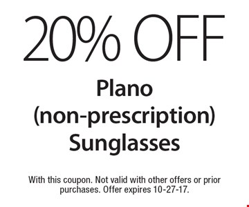 20% Off Plano (non-prescription) Sunglasses. With this coupon. Not valid with other offers or prior purchases. Offer expires 10-27-17.