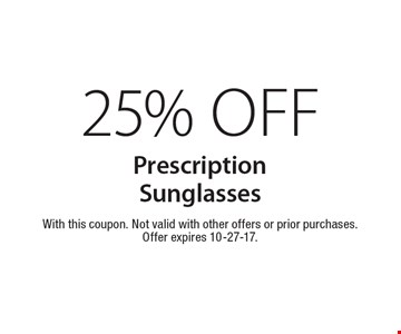 25% Off Prescription Sunglasses. With this coupon. Not valid with other offers or prior purchases. Offer expires 10-27-17.