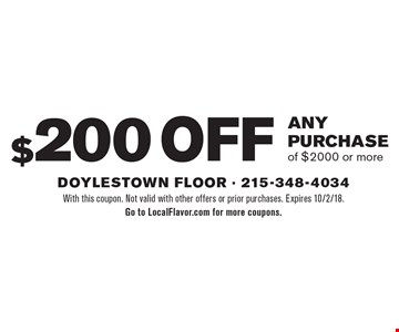 $200 off any purchase of $2000 or more. With this coupon. Not valid with other offers or prior purchases. Expires 10/2/18. Go to LocalFlavor.com for more coupons.
