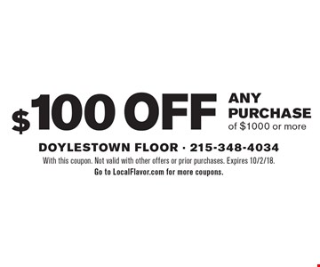 $100 off any purchase of $1000 or more. With this coupon. Not valid with other offers or prior purchases. Expires 10/2/18. Go to LocalFlavor.com for more coupons.