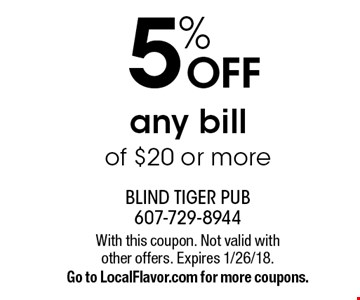 5% OFF any bill of $20 or more. With this coupon. Not valid with other offers. Expires 1/26/18. Go to LocalFlavor.com for more coupons.