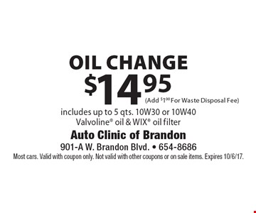$14.95 oil change includes up to 5 qts. 10W30 or 10W40Valvoline oil & Wix oil filter. Most cars. Valid with coupon only. Not valid with other coupons or on sale items. Expires 10/6/17.