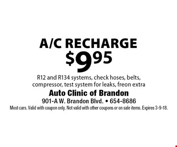 $9.95 a/c recharge R12 and R134 systems, check hoses, belts,compressor, test system for leaks, freon extra. Most cars. Valid with coupon only. Not valid with other coupons or on sale items. Expires 3-9-18.