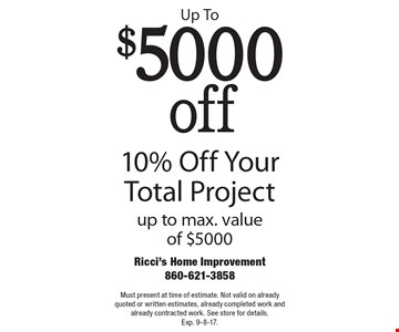 Up To $5000 off 10% Off Your Total Project up to max. value of $5000. Must present at time of estimate. Not valid on already quoted or written estimates, already completed work and already contracted work. See store for details. Exp. 9-8-17.