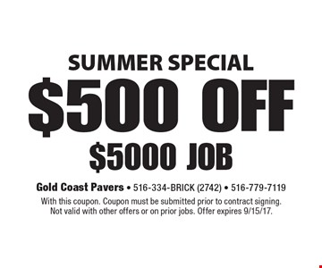SUMMER SPECIAL $500 OFF $5000 job. With this coupon. Coupon must be submitted prior to contract signing. Not valid with other offers or on prior jobs. Offer expires 9/15/17.