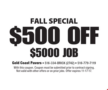 FALL SPECIAL $500 OFF $5000 job. With this coupon. Coupon must be submitted prior to contract signing. Not valid with other offers or on prior jobs. Offer expires 11-17-17.